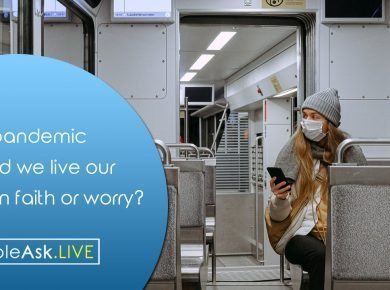 In a pandemic should we live our lives in faith or worry